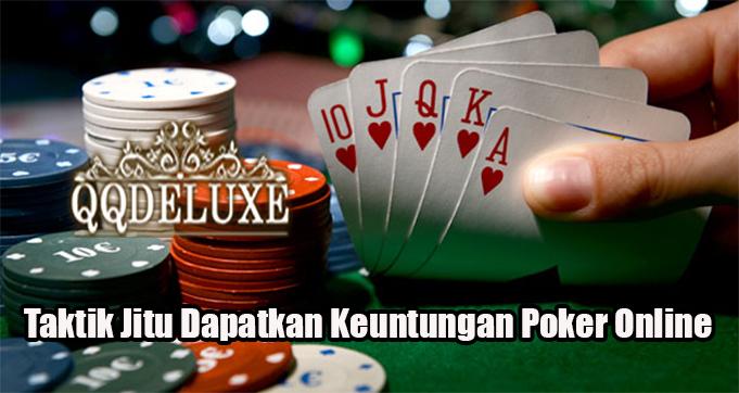Taktik Jitu Dapatkan Keuntungan Poker Online