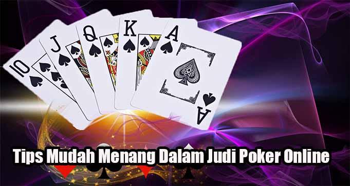 Tips Mudah Menang Dalam Judi Poker Online
