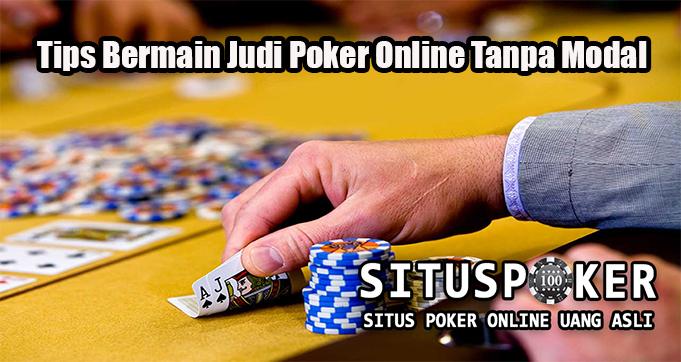 Tips Bermain Judi Poker Online Tanpa Modal